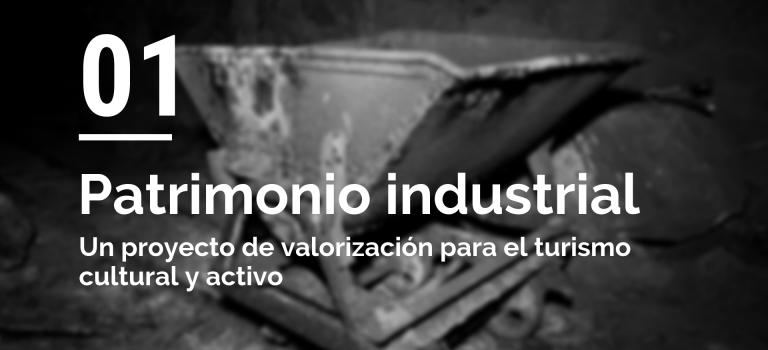 Recuperación y valorización del patrimonio industrial y geológico